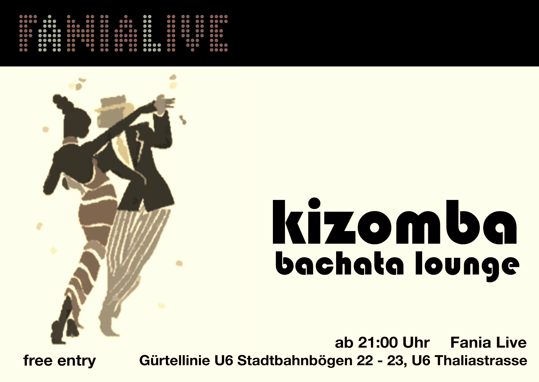"EVERY WED 19:00 hrsKIZOMBA - BACHATA LOUNGE - ""Free your mind and your ass will follow!"" is the motto of Kizomba-Bachata Lounge in ""Fania live""!Free entrance."