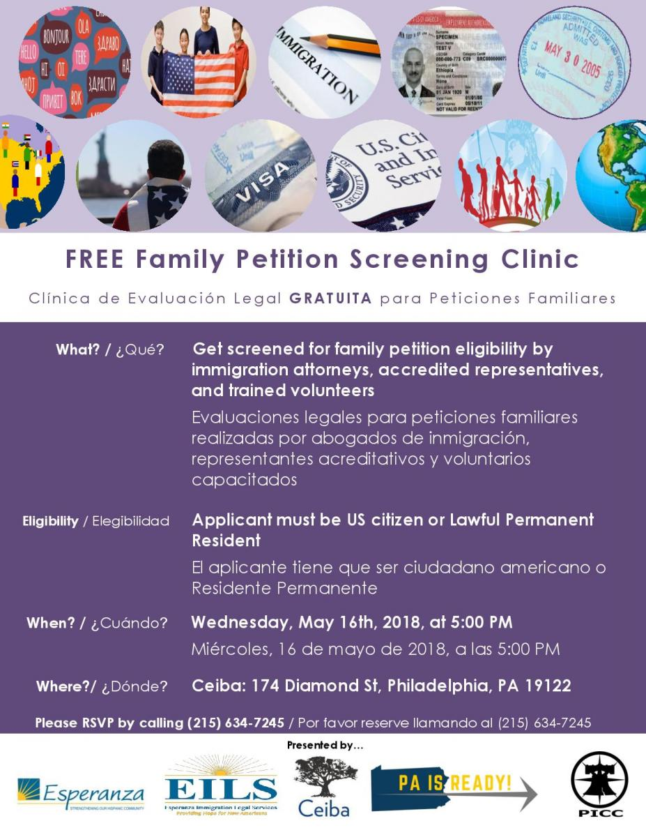 """At the session, EILS and Ceiba will share information about the eligibility requirements and application process for Lawful Permanent Residents and US citizens to petition family members.  US citizens and Lawful Permanent Residents may petition for 'immediate relatives' to legally immigrate to the United States through either a visa or Permanent Residency. Immigration law defines 'immediate relative' as:  • Child, unmarried and under age 21  • Parent, if the petitioner is age 21 or over  • Sibling, if the petitioner is 21 or over  • A fiancé(e) residing outside the United States and children of fiancé(e) under 21  • Spouse  • Children of spouse, unmarried and under 21  A Lawful Permanent Resident may only petition for his/her spouse and unmarried children.  After the information session, EILS, Ceiba, and a team of trained volunteers will perform immigration legal screenings for individuals who wish to petition family members.  The event will take place at Ceiba, located at 174 Diamond St., Philadelphia PA 19122.  """"At the screening, we will also provide information regarding financial assistance to pay for the cost of applying for immigration relief,"""" expressed Taylor De La Pena, Ceiba Program Coordinator.  For more information and to register for the session, call 215-634-7245."""