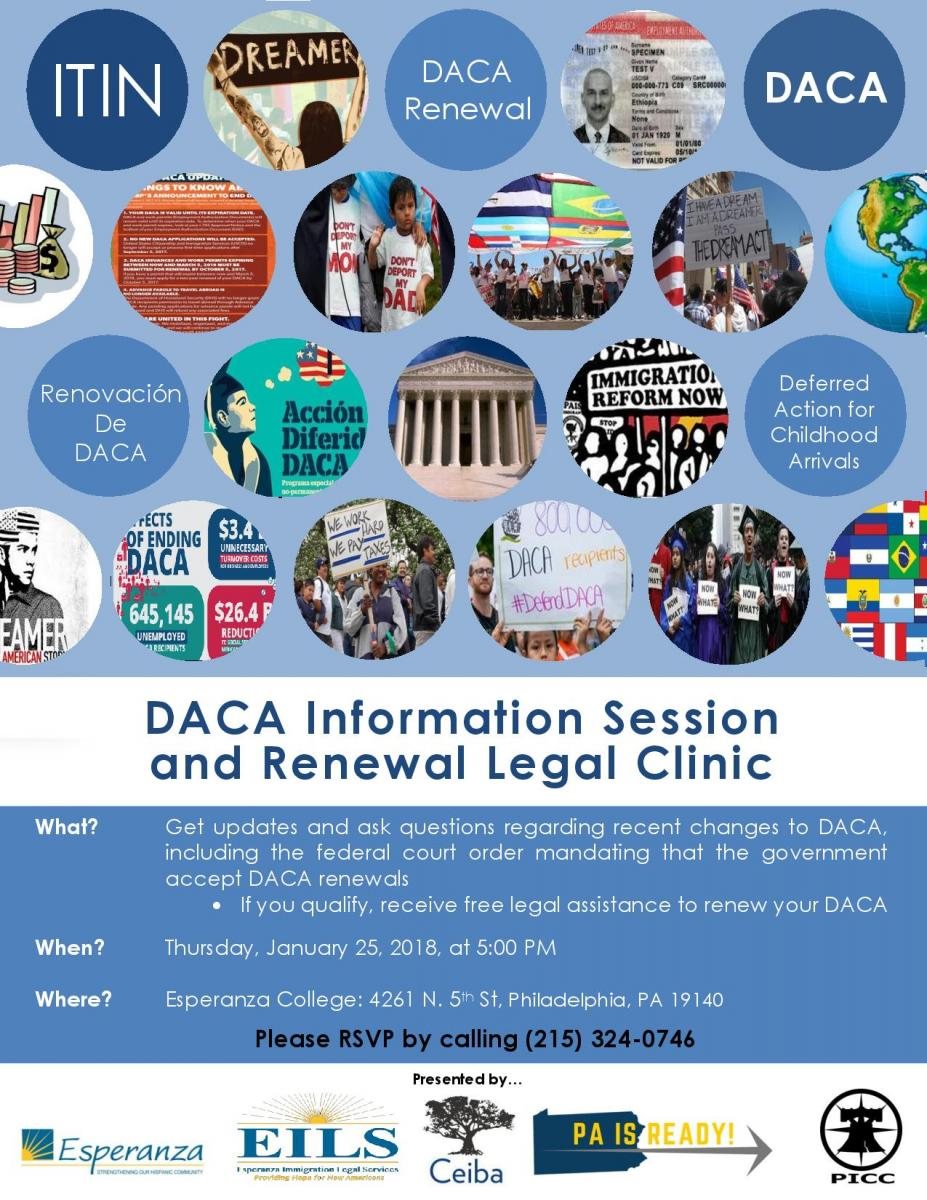 """""""During this confusing time, it is important that the community fully understand what this injunction means for DACA recipients. We also encourage those who believe they are eligible for renewal to talk to an immigration attorney or DOJ accredited representative as soon as possible, as we do not know if or when the decision will be appealed."""" said Maria Thomson, Legal Coordinator of Esperanza Immigration Legal Services. There will be immigration lawyers and accredited representatives at the Information Session to answer questions and help with renewal applications.  """"Under the current reality, the community must be vigilant in staying up-to-date on DACA and the proposed legislation surrounding it, as those changes have the potential to not only affect DACA recipients, but also the immigrant community as a whole,"""" expressed Taylor De La Pena, Ceiba Program Coordinator.  At the information session, Ceiba and EILS will also share information regarding the proposed legislation surrounding DACA.  The session will also provide information regarding financial assistance to cover the costs of renewal.  To register for the session, call 215-324-0746."""
