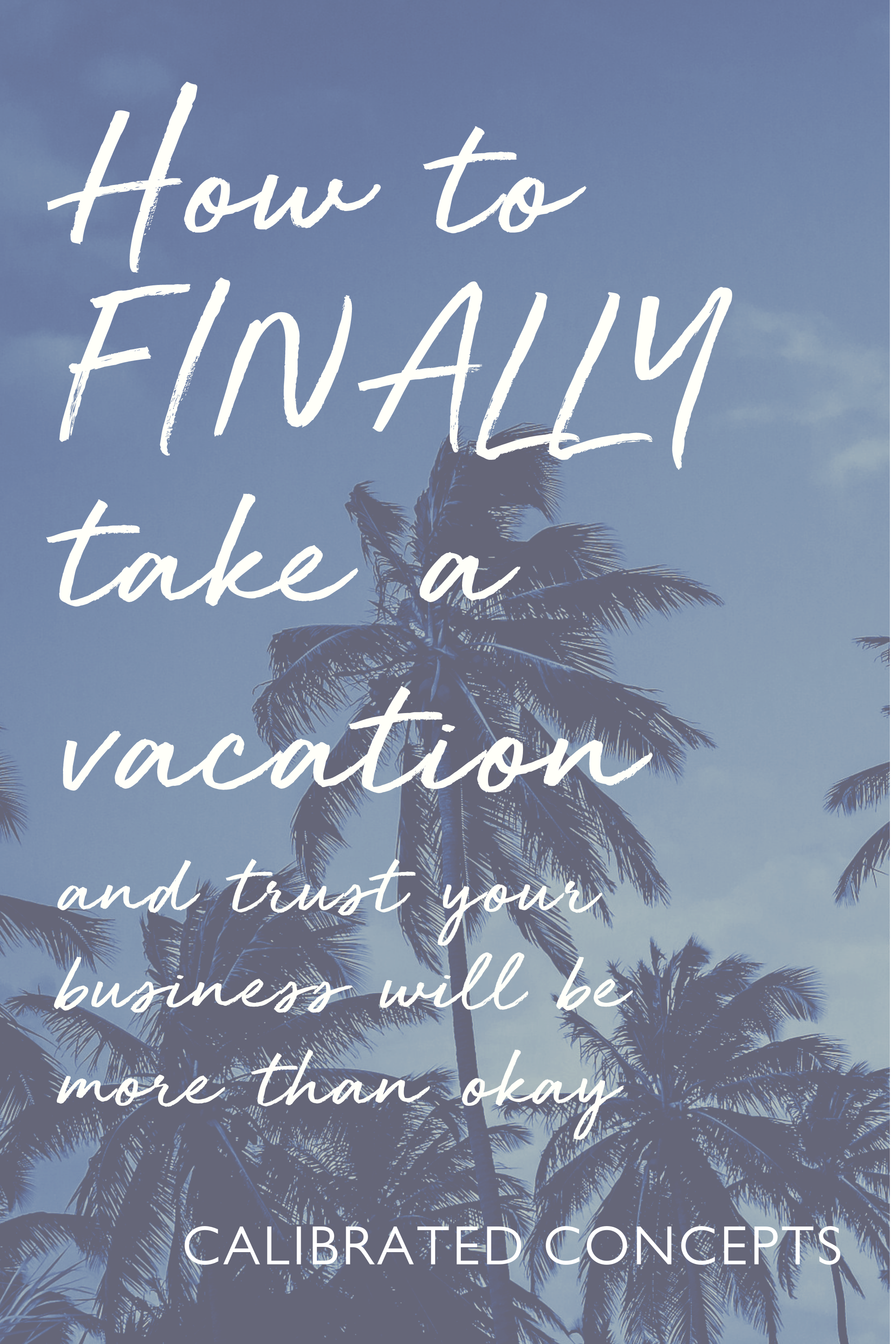 Pinterest - How to FINALLY take a vacation & trust your business will be (more than) okay!.png