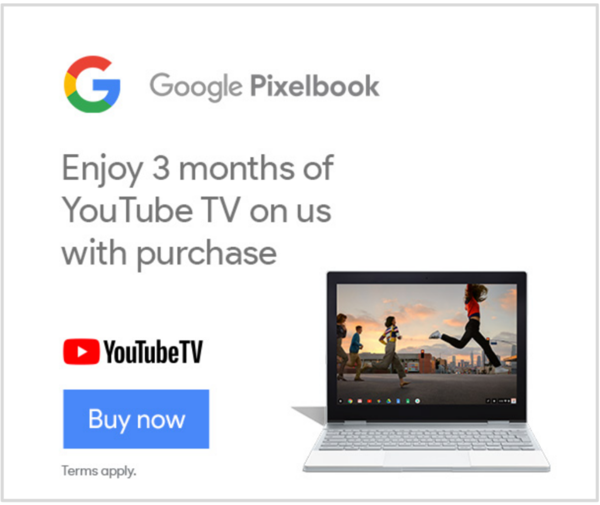 Pixelbook, Pixel Slate, & YouTube TV - Integrated Marketing & Partnership LeadScope of Work: Included project, partnership and creative management across teams, launch event, press, digital marketing and TV, events and retail.Year: 2018