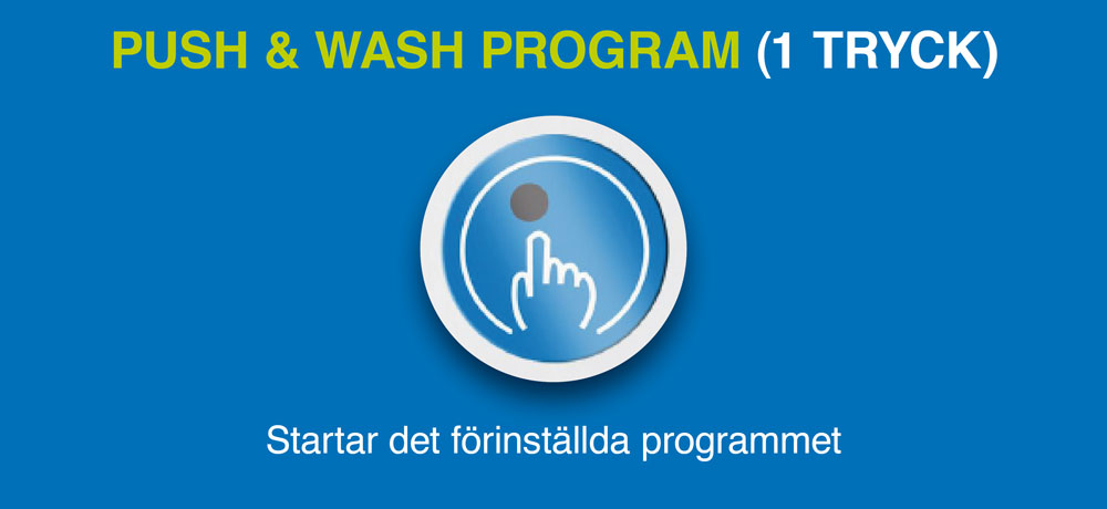 Push & Wash program (1 tryck)