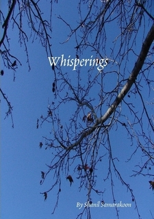 Whisperings was my first compilation of poems and is focused on capturing the essence of my journey towards adulthood. It covers the romance of my childhood in Southern Africa, the angst of teenage years in Sri Lanka and a period of deep introspection as I attended University in the aftermath of the 2004 Tsunami. I feel that this collection of works represents a key period of maturation as an individual and hence, as a writer. It colours a 'coming of age' story through 22 poems.