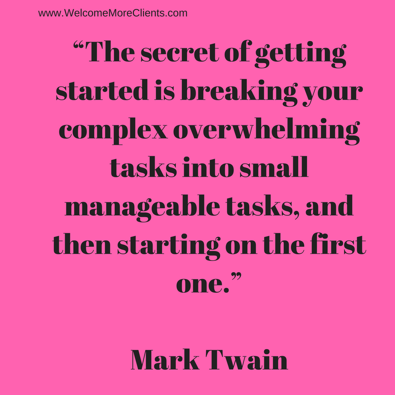 """Add he""""The secret of getting started is breaking your complex overwhelming tasks into small manageable tasks, and then starting on the first one.""""Mark Twainading.png"""