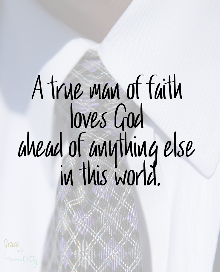 "Image courtesy of Pixabay. Edited by Grace with Humility.  "" A true man of faith loves God ahead of anything else in this world."""