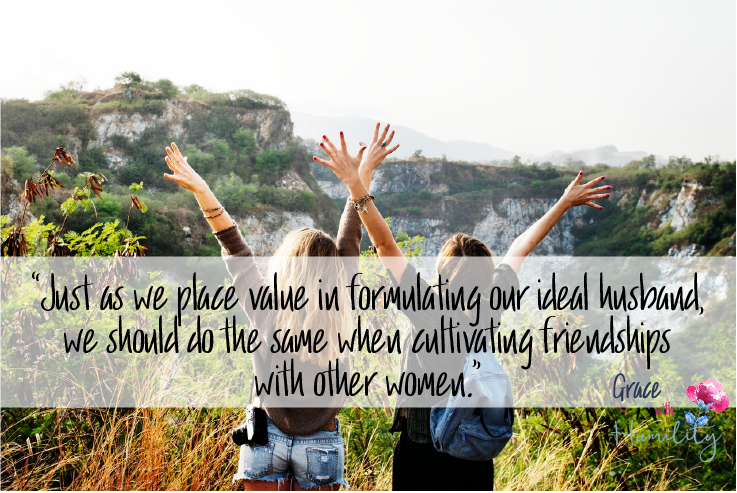 """Quote:  """"Just as we place value in formulating our ideal husband, we should do the same when cultivating friendships with other women."""""""