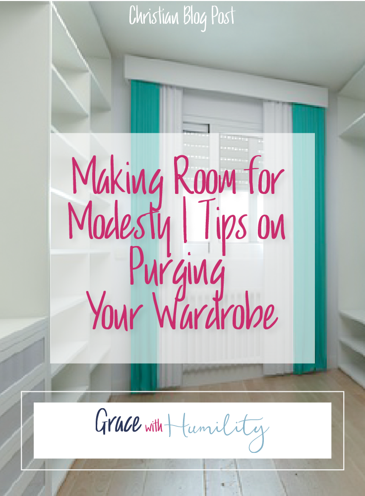 Blog Post: Making Room for Modesty | Tips on Purging Your Wardrobe Christian Blog Post – www.gracewithhumility.com