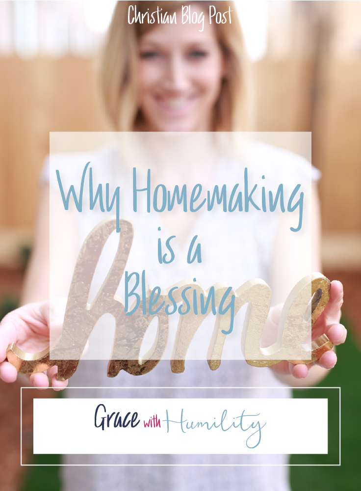 Why Homemaking Is A Blessing  Blog Post –www.gracewithhumility.com