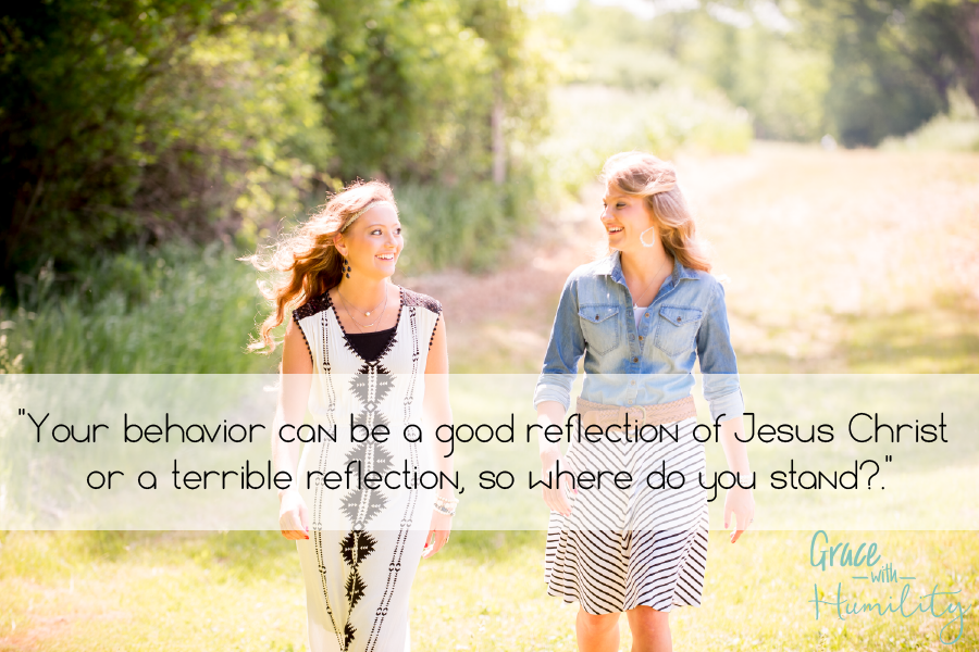 "Quote: ""Your behavior can be a good reflection of Jesus Christ or a terrible reflection, so where do you stand?"" – www.gracewithhumility.com"