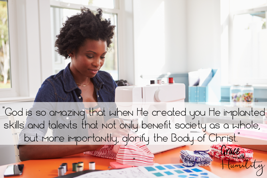 "Quote: ""God is so amazing that when He created you He implanted skills and talents that not only benefit society as a whole, but more importantly, glorify the Body of Christ."" – www.gracewithhumility.com"