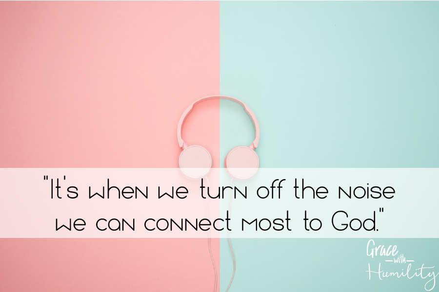"""Quote: """"it's when we turn off the noise we can connect most to god."""" – www.gracewithhumility.com"""