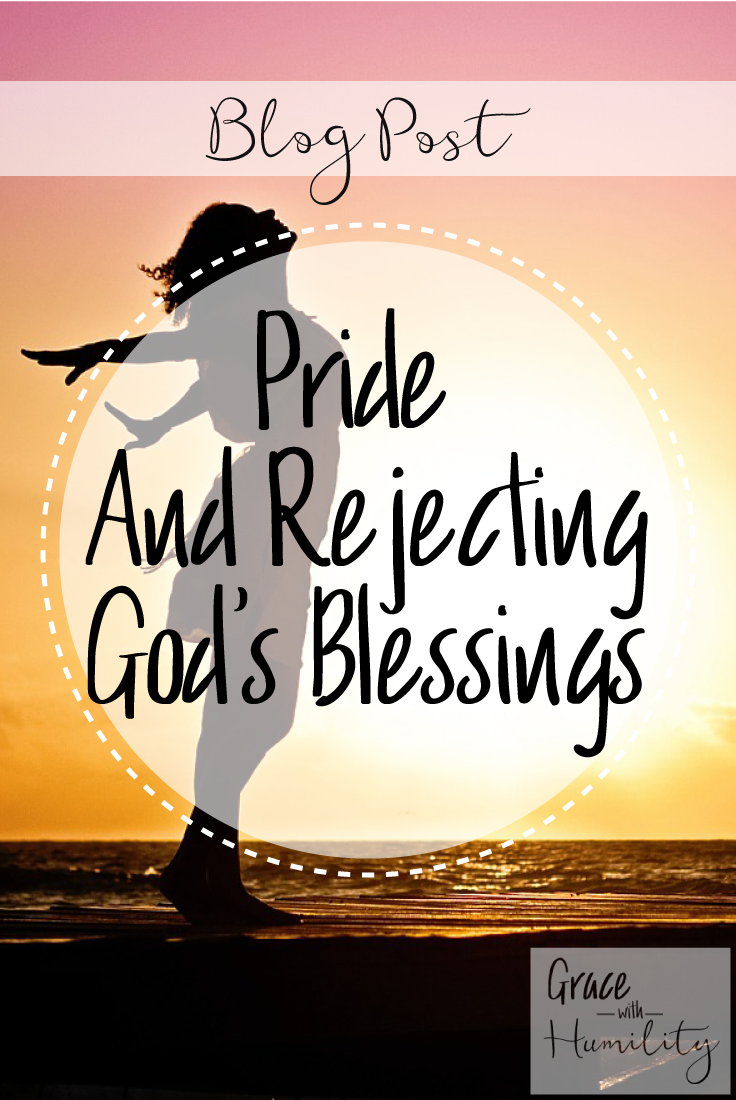 Blog post: pride and rejecting god's blessing – www.gracewithhumility.com