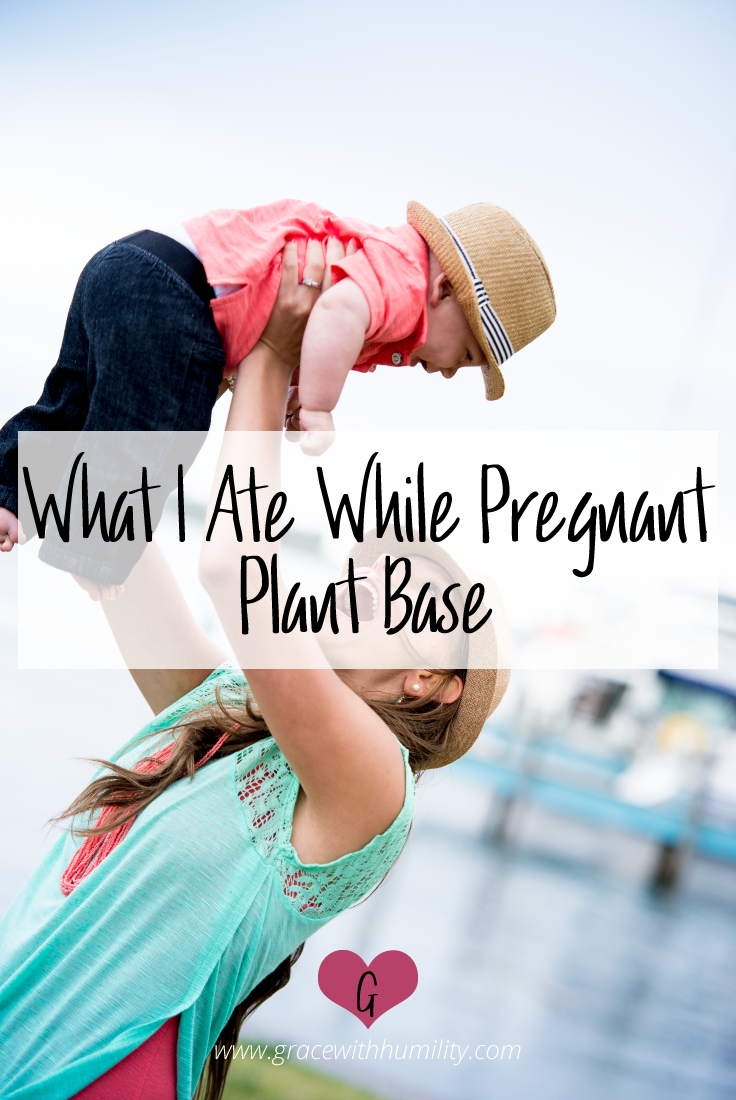 Blog post: what i ate while pregnant | plant based – www.gracewithhumility.com