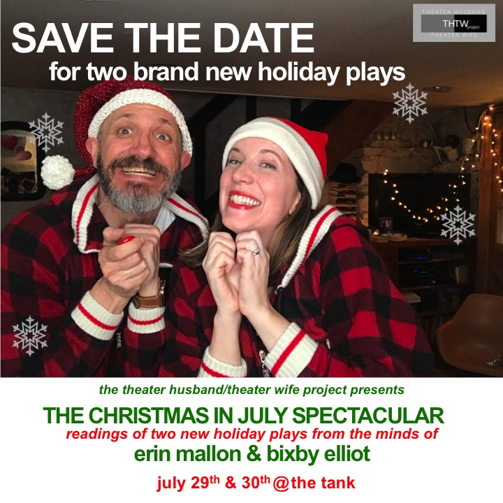 The Christmas in July Spectacular - Join us for a festive holiday party and unwrap some brand new holiday plays from the minds of Erin Mallon & Bixby Elliot.  July 29th & 30th at The Tank.
