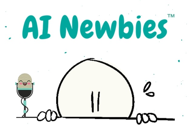 AI Newbies Show: Podcast & Video Series (Launching Summer 2019)