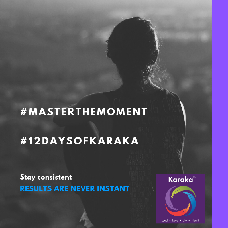 Welcome to day 4 of our 12 Days of Karaka #MasterTheMoment campaign. Today we will cover our HEALTH pillar. In given moment if we listen closely our body gives us messages. For example, rest, thirst, stretching our body clamors for these things because it needs it. It is important to listen to the messages that our body gives to us daily. There is no way to master all the skills of the HEALTHY person all in one shot. It is important to take things moment by moment and day by day. Responsiveness to our bodies needs, patience, being consistent, and persistence are all important part of the journey to a healthy SELF.  www.karakagroup.com