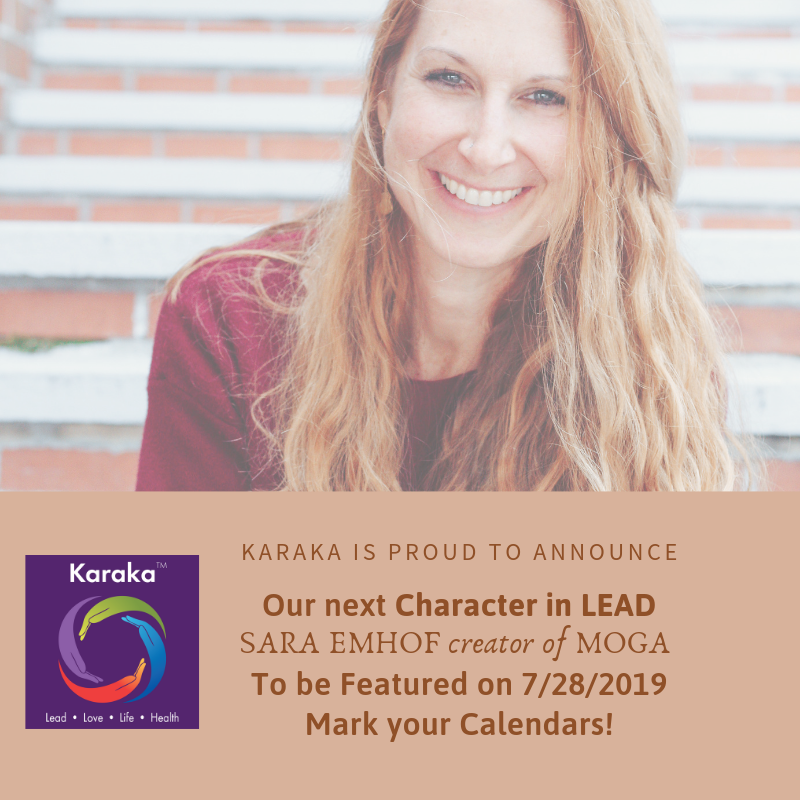 Karaka is proud to announce our next Character in LEAD for July. Her name is  Sara Emhof  . On July 28th we will feature Sara and introduce to you her story and how she came to create MOGA. Please mark your calendars for our 3rd feature of the year. Sara is the creator of MOGA, which stands for Moving Organizations to Greater Authenticity.  We would love for you to start marking some character trait guesses you think we may be featuring Sara for. Please mark them in the comments section. Those who guess it correctly will get a chance to be participate in our next  #12DaysofKaraka  campaign.  Mark you calendars for July 28, 2019 for this article.   #staytruetocharacter   #love   #authentic   #Karaka   #karakLEAD   #MOGA   #lifestyle   #yoga   #coaching   #collectivesignificance   #mindbodyspirit   #individuality   #fun   #connections   #kind   #kindnessmatters   #CharacterinLEAD   #character   #athletic   #playful   #spiritandsoul   #authenticleadership   #july   #chance