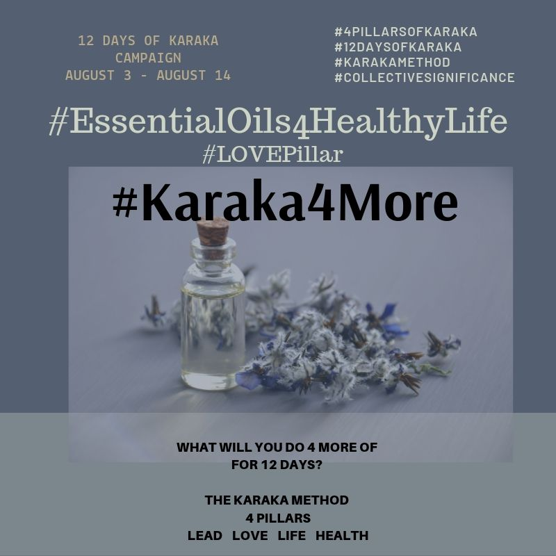 What will you do 4 more of on your 10th day of Karaka4More?  Day 10 - #Karaka4More @EssentialOils4HealthyLife  We continue to collaborate with Tammy Stefanik Longo from Essential Oils 4 Healthy Life and this is her contribution to our #LOVEPillar post.  Self-care is so important. Pick 4 things just for yourself today.  1)Did you make it to your yoga class? When you're there be sure to put a drop of Lavender in the palms of your hands, rub them together, cup them over your mouth and nose and inhale deeply before your practice.  2)Give yourself a foot massage. Add a drop of Peppermint essential oil to your lotion for a little stress relief for your feet.  3)Change up your skin care to a more natural plant-based routine. Add a few drops of essential oils to your moisturizer for a natural skin care serum to smooth out your skin and give it a collagen boost. Frankincense is one of my favorites for this.  4)Continue to read that you picked out on Day 3 of Karaka4More, but this time, while you're reading diffuse 5 drops of your favorite essential oil while you're reading before bed to relax. My favorites are the Balance or Serenity blends.  Drop us a line. We would love to hear from you!  #Karaka #12DaysofKaraka #KarakaLEAD #Karaka4More #MindBodySpirit #EssentialOils4HealthyLife #Oils #EssentialOils #NaturalHealing #CollectiveSignificance #SociallySignificantActions #LEADPillar #Consciousness #Mindfulness #AuthenticLeadership #KarakaMethod #KarakaLifestyle #StayTrueToCharacter #4PillarsofKaraka #HEALTHPillar #BalanceIntegration #Balancein4 #BalancedLifestyle #Positivity #Spark #ChangeStartsfromWithin #positivethoughts #affirmations #powerofpositivity