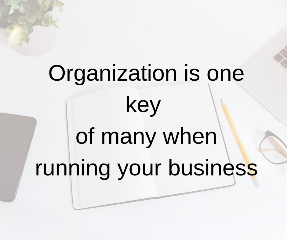 Organization is one key of many when running your business.png