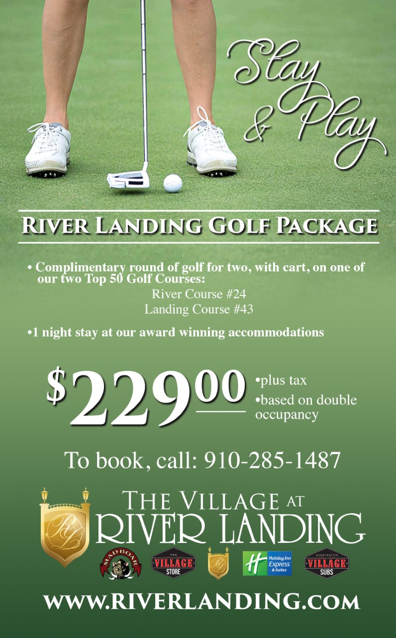 """Stay and Play"" River Landing Golf Package! Come play a complimentary round of golf for two and have a one night stay at our award winning accommodations.  Only $229.00 plus tax! Call Shelli at 910-285-1487 for more details."