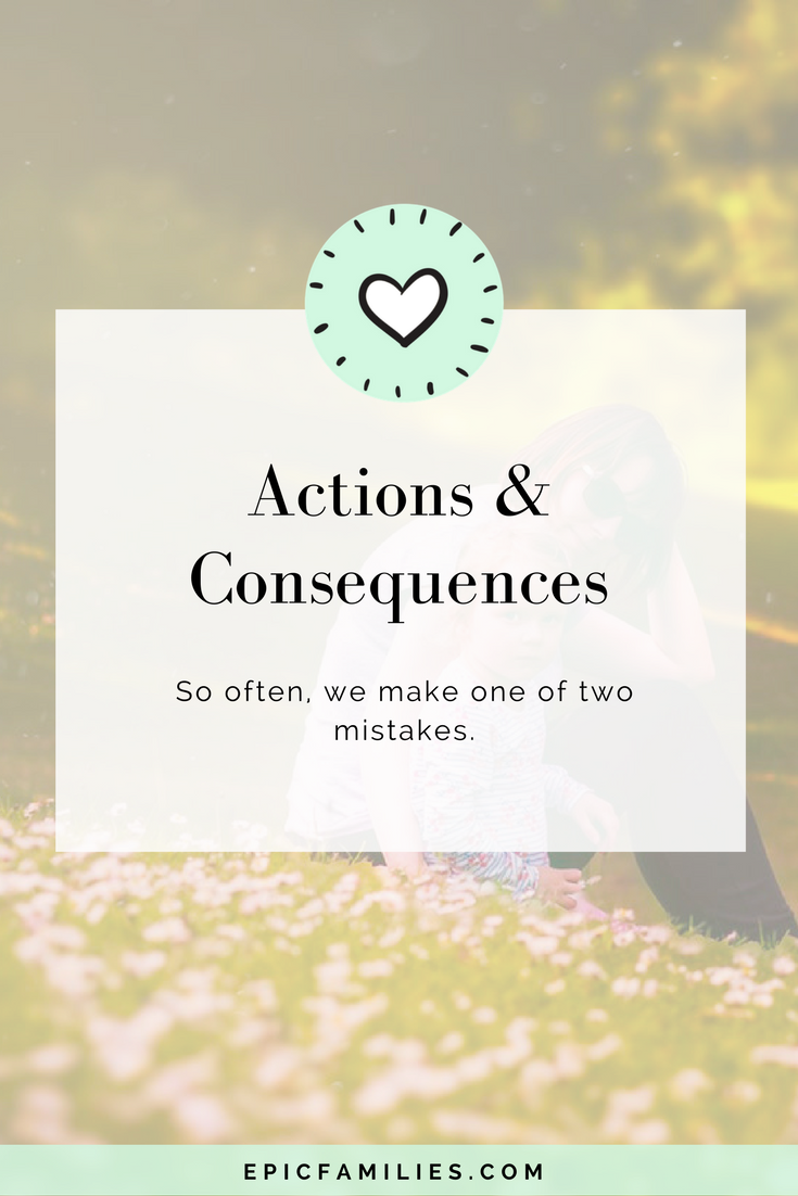 So often, we make one of two mistakes: we either lash out, making our point that the conduct is unacceptable, but damaging the child's spirit in the process, or we do nothing, giving our kids the impression that there are no boundaries for their behavior. Read more at https://www.epicfamilies.com/blog/actions-and-consequences