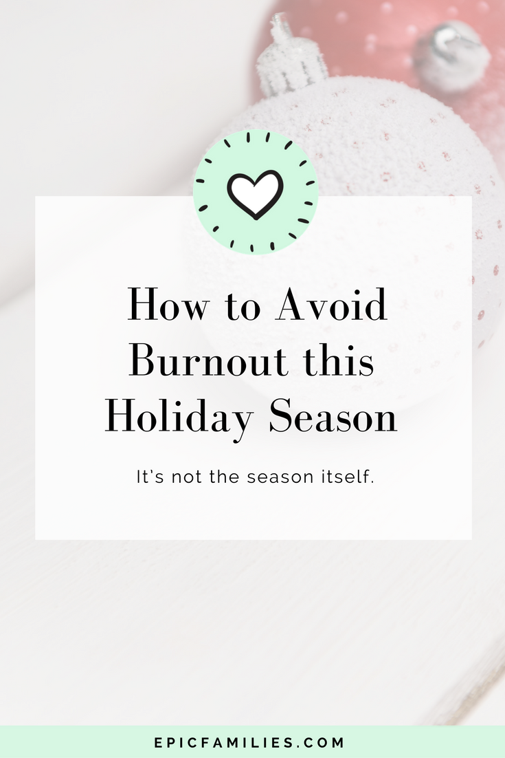 "Often, it's not the season itself that leaves us feeling let down but our perspective of how we think things ""should"" be. Here are a few things to remember that can take the edge off: https://www.epicfamilies.com/blog/avoid-burnout-this-holiday-season"