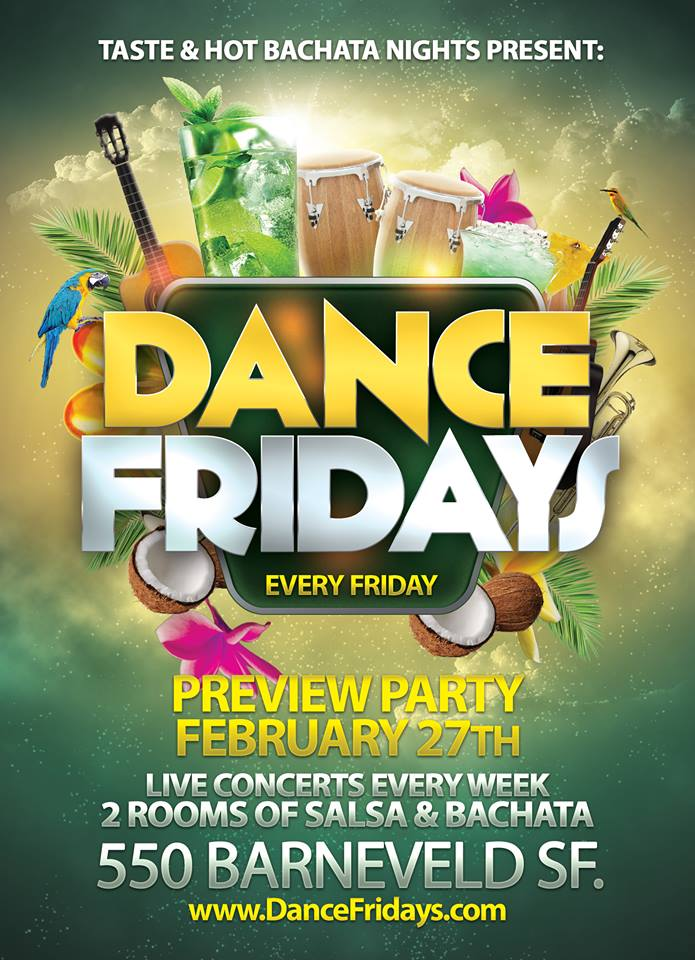 DANCE FRIDAYS  is in San Francisco to learn how to dance Bachata and Salsa  (8pm Classes Start) , see live Latin music concerts, and party until 2:30 in the morning! This event features up to 3 rooms (Depending on the Friday of the Month) specializing in Salsa, Bachata, Kizomba/Zouk.  Age Requirement: 21+  Pricing: Varies (discount tickets can be purchased ahead of time, visit event pages on Facebook)   Located at:    550 Barneveld Ave, San Francisco, CA