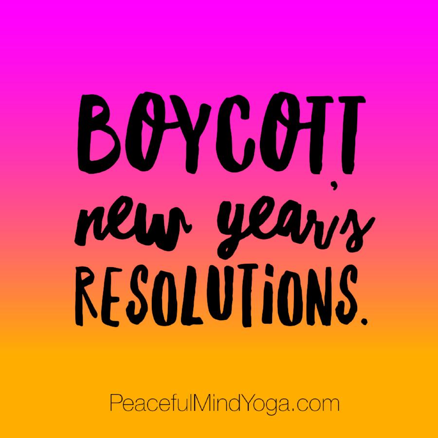 Boycott New Year's Resolutions!