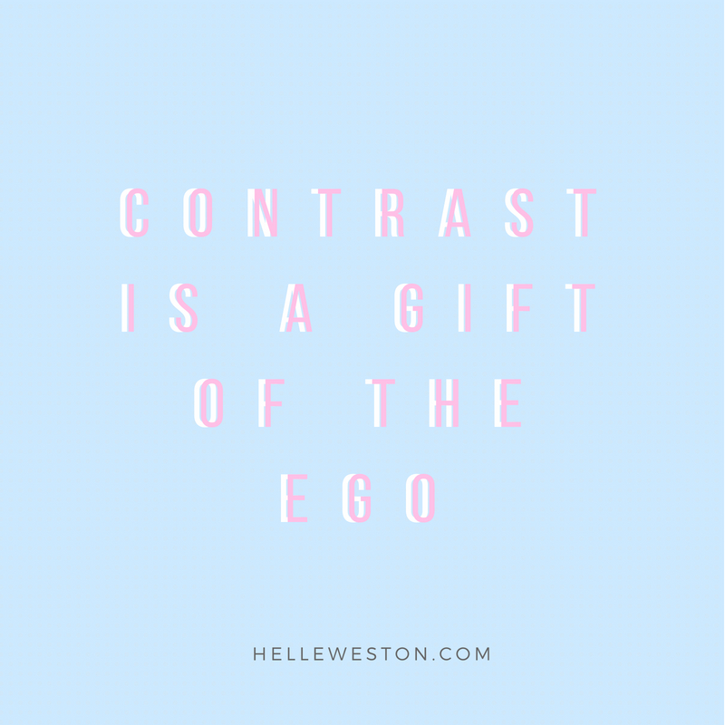 Contrast is the ego's gift - helle weston.jpg
