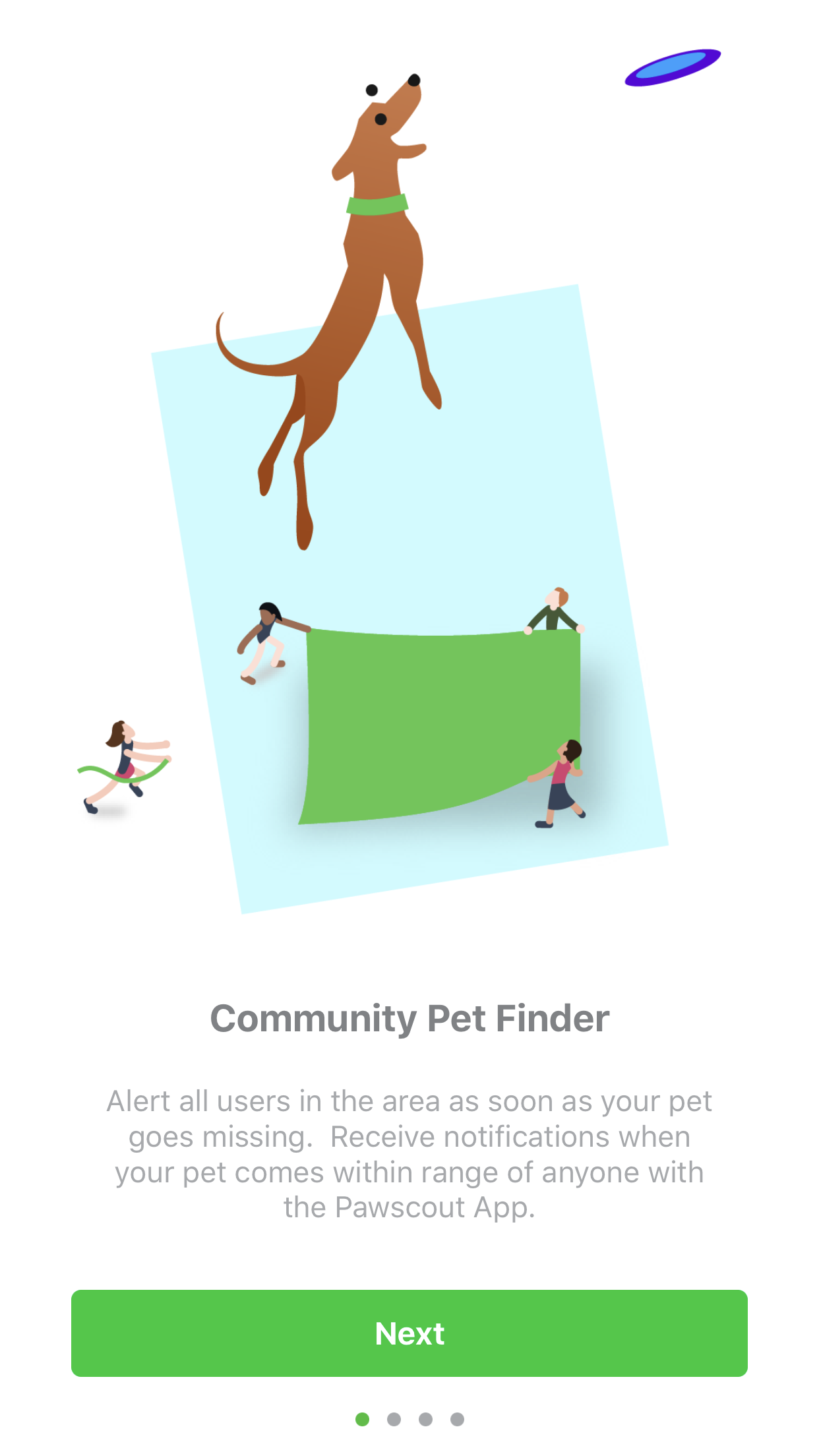 L  OST PET FLYER: If you mark your pet as lost, it sends out an alert to all Pawscout users in your area with your pets detailed pet profile (you'll set this up when you first login to the app)to keep an eye out for your pet. This will let whoever finds your pet know if they are on any medications or if they have any allergies and anything else that is important to know.