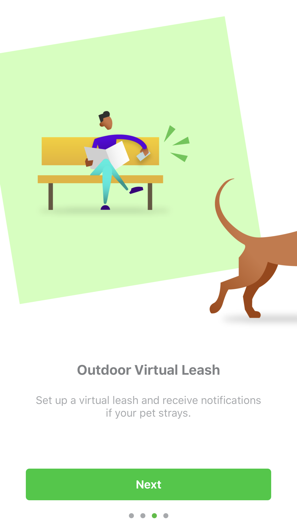 - VIRTUAL LEASH: You can set a virtual leash for your pet so that if they go any farther than the leash allows, you will receive an alert.
