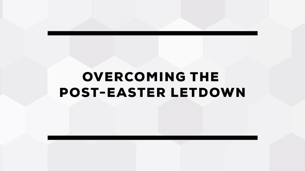 Overcoming+The+Post-Easter+Letdown.jpg