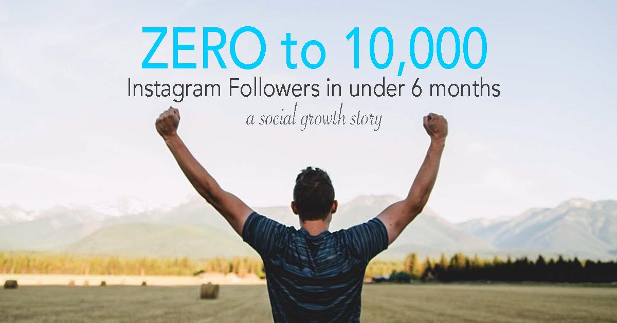 ZERO to 10k Instagram followers in under 6-months.jpg