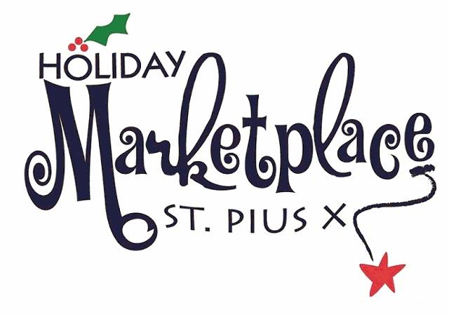 25th AnnualSt. Pius X Holiday Marketplace, Saturday, November 23rd, 2019 - 2674 Johnson Rd. NE Atlanta, GA 30345