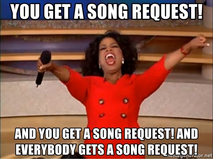 you-get-a-song-request-and-you-get-a-song-request-and-everybody-gets-a-song-request.jpg