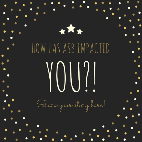 How Has ASB Impacted YOU?! - Have a story about how ASB has made a difference in your life? Share it with us and you could be featured on our website!Share Your Story →