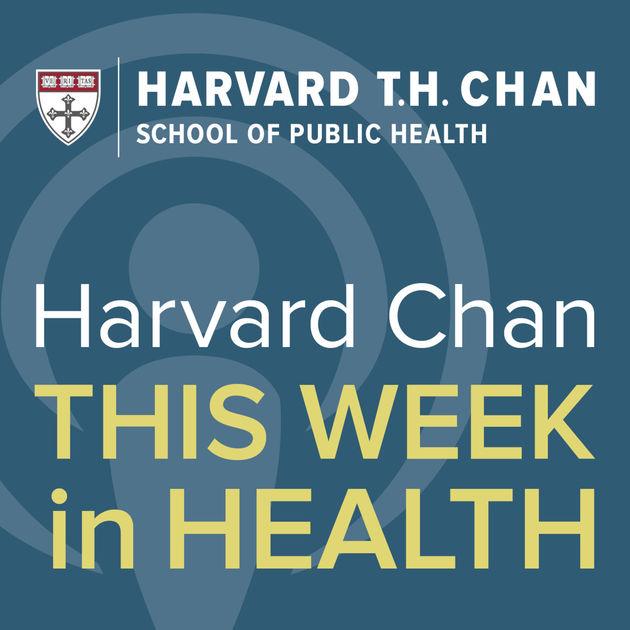 Harvard Chan: This Week in Health