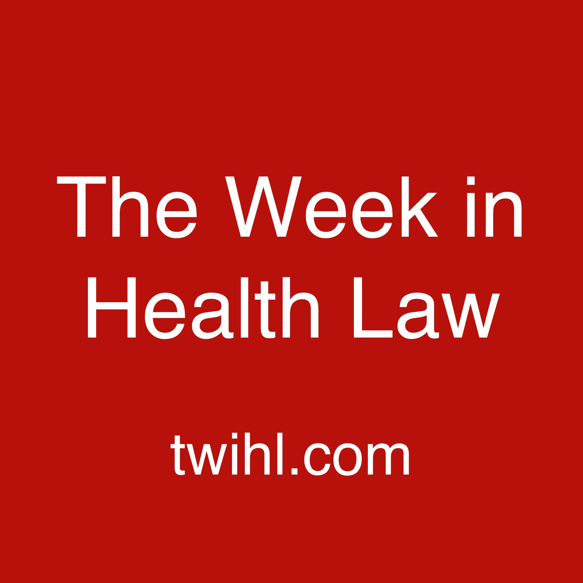 The Week in Health Law