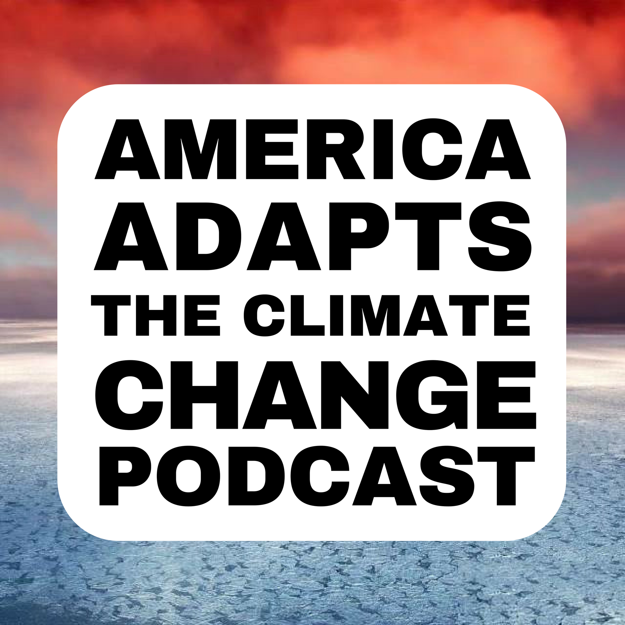 America Adapts | The Climate Change Podcast