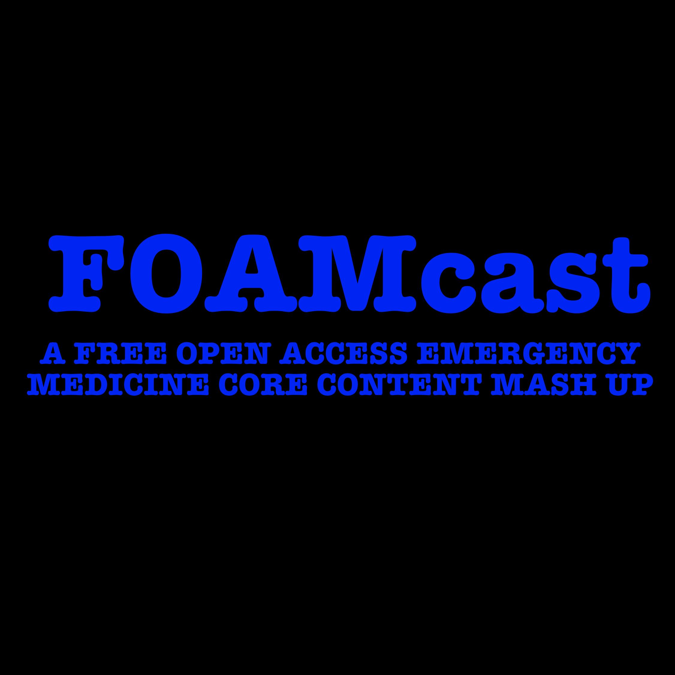FOAMcast | A Free Open Access Emergency Medicine-Core Content Mash Up
