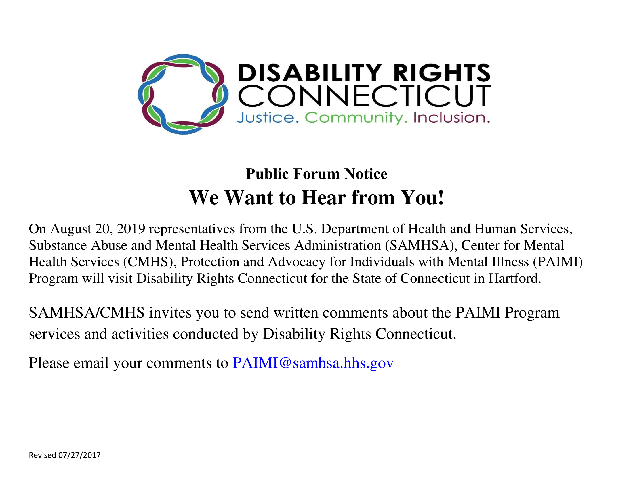Public Forum Notice Flyer. SAMHSA/CMHS invites you to send written comments about the PAIMI program services and activities conducted by Disability Rights connecticut. please email your comments to paimi@samhsa.hhs.gov