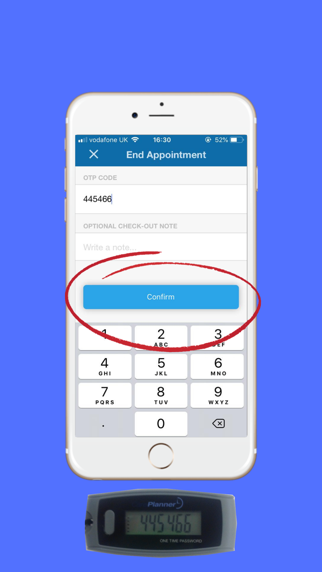 Step 3: · Press the button on the OTP device to find a 6-digit code. (The code will only stay visible for 30 seconds).  Step 4: Enter the code on the app and press 'confirm.'