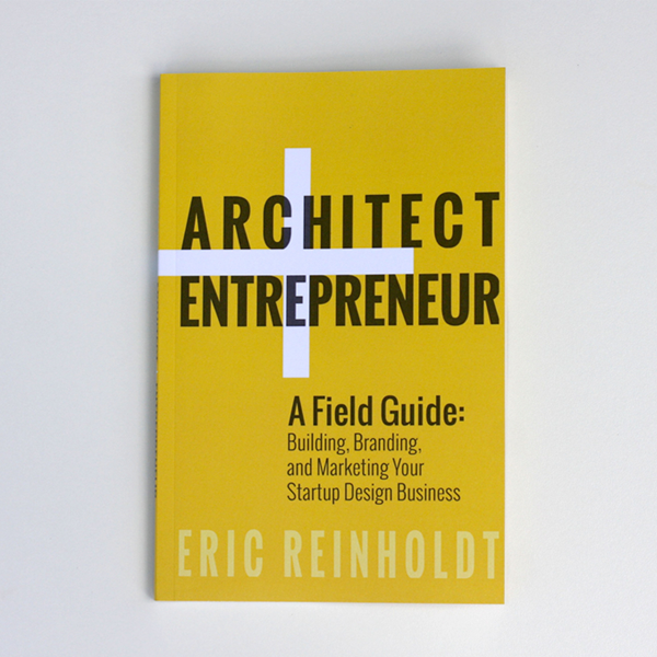 ARCHITECT_ENTREPRENEUR_VOLUME_01_ERIC_REINHOLDT_INTERIONICA