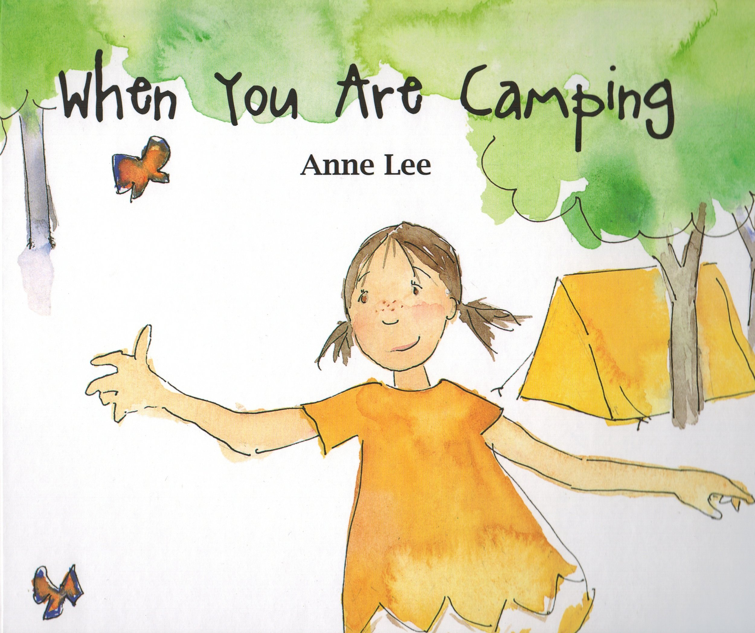 WHEN YOU ARE CAMPING - Written and Illustrated by Anne LeePublished in 2012 by Kane Miller