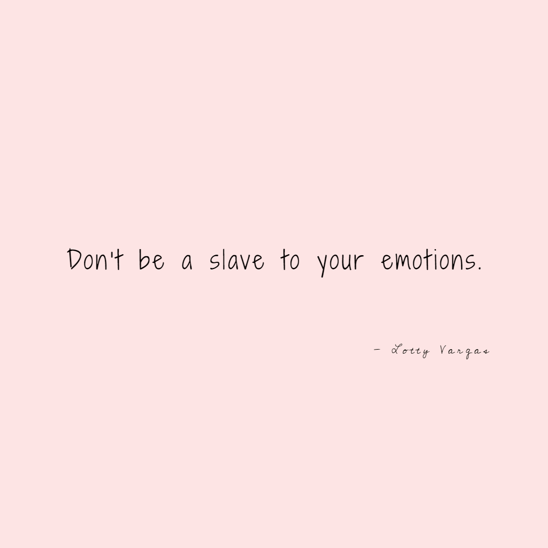 Quote-dont-be-a-slave-to-your-emotions-lottyvargas-copyright-lotnotes.png