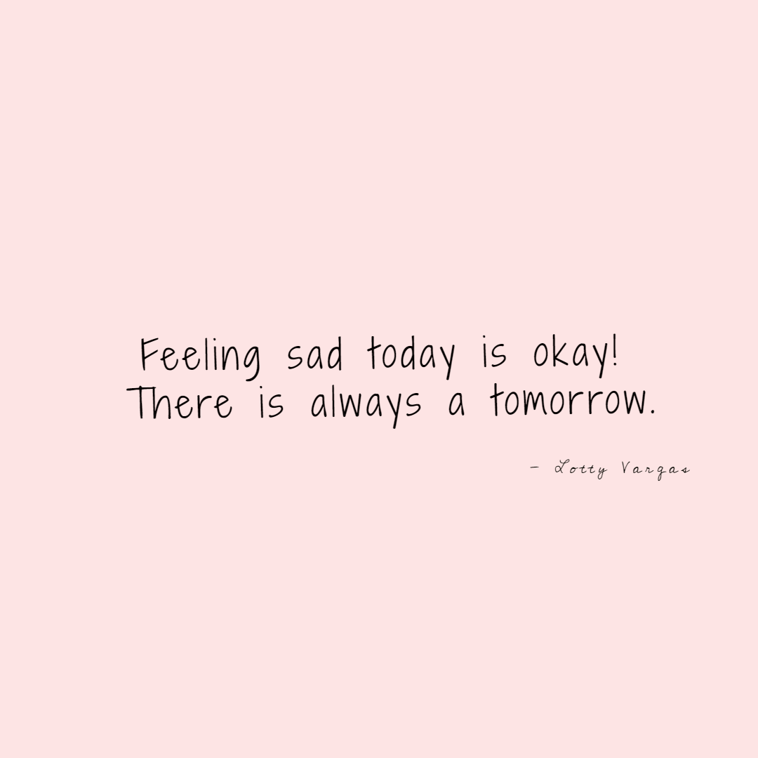 Quote-feeling-sad-today-is-okay-lottyvargas-copyright-lotnotes.png