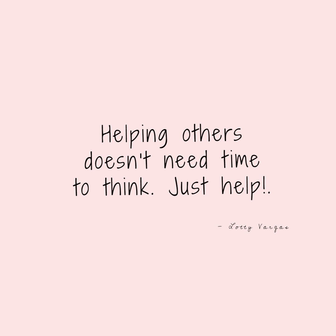 Quote-helping-others-doesnt-need-time-to-think-just-help-lottyvargas-copyright-lotnotes.png