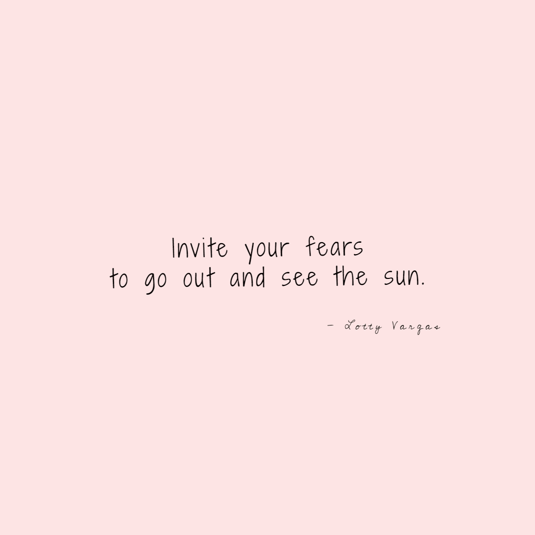 Quote-invite-your-fears-to-go-out-and-see-the-sun-lottyvargas-copyright-lotnotes.png