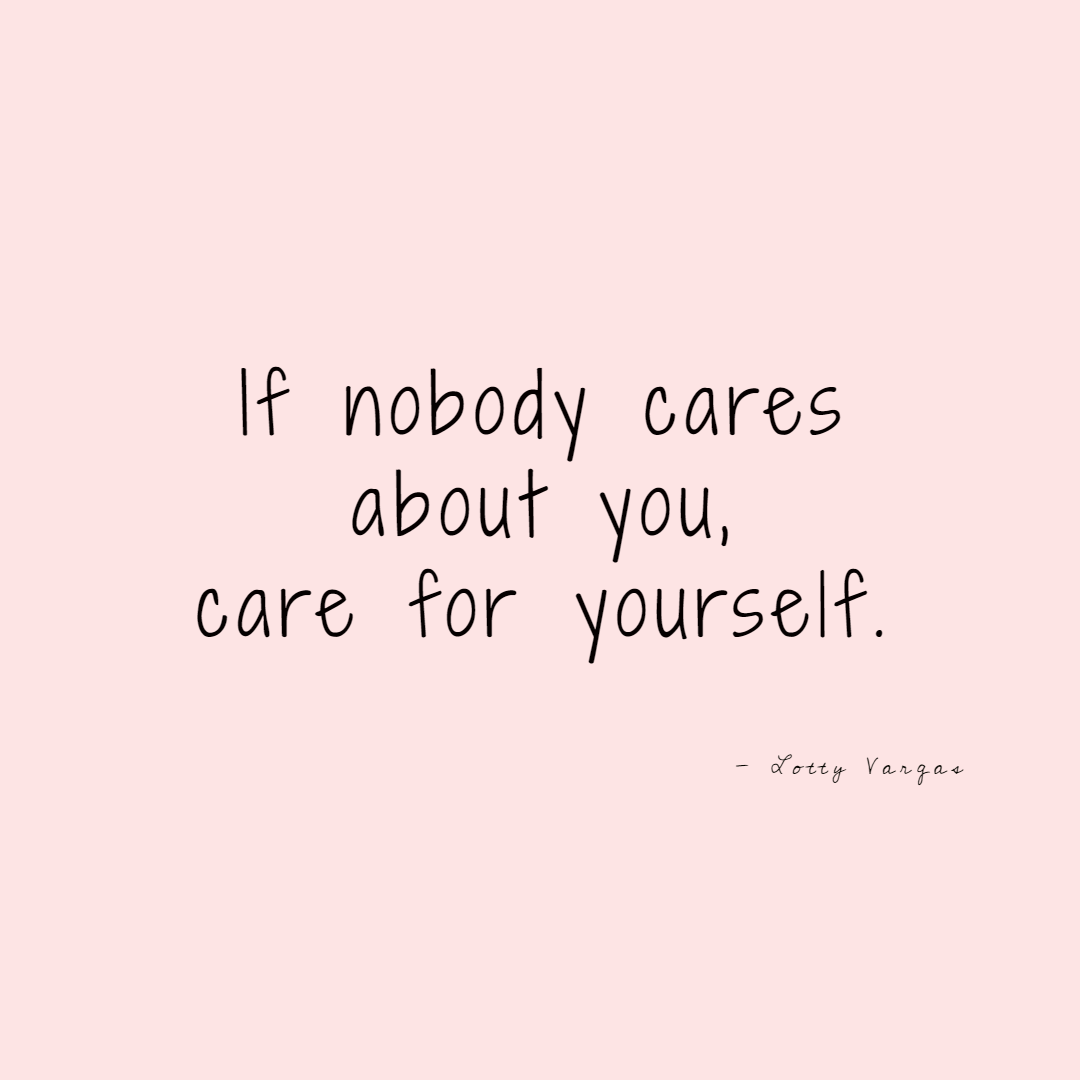 Quote-if-nobody-cares-about-you-care-for-yourself-lottyvargas-copyright-lotnotes.png