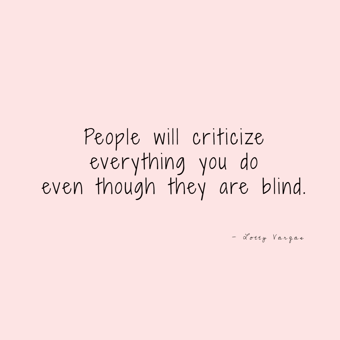 Quote-people-will-criticize-everything-you-do-lottyvargas-copyright-lotnotes.png